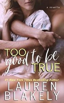 Too Good To Be True - A One Love Novella by Lauren Blakely