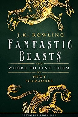 Fantastic Beasts and Where to Find Them (Hogwarts Library 1) by J.K. Rowling